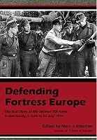 Defending Fortress Europe: The War Diary of the German 7th Army in Normandy, 6 June to 26 July 1944