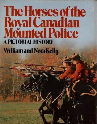 The Horses Of The Royal Canadian Mounted Police: A Pictorial History