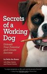 Secrets of a Working Dog: Unleash Your Potential and Create Success