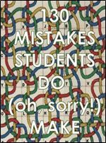 130 Mistakes Students do (Oh Sorry!) Make by Andrew D. MIles
