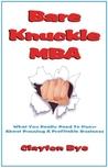 Bare Knuckle MBA: Everything You Need To Know About Running A Profitable Business