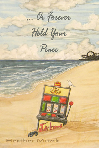 Or Forever Hold Your Peace by Heather Muzik