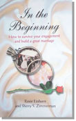 In the Beginning: How to Survive Your Engagement and Build a Great Marriage