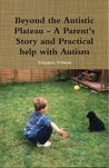 Beyond the Austic Plateau - A Parent's Story and Practical He... by Stephen Pitman