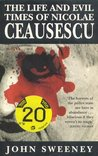 The Life and Evil Times of Nicolae Ceausescu