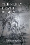 The Early Death of Men by Clint Margrave