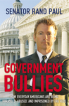 Government Bullies: How Everyday  Americans Are Being Arrested, Abused, and Terrorized By the Feds
