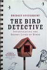 The Bird Detective : Investigating the Secret Lives of Birds