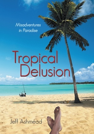 Tropical Delusion by Jeff Ashmead