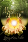 Mary of the Aether by Jeffrey Aaron Miller