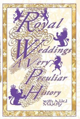 Royal Weddings: A Very Peculiar History (Very Peculiar History)