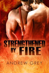 Strengthened By Fire by Andrew  Grey