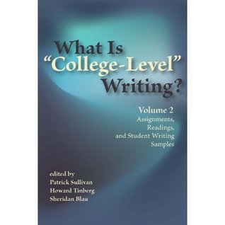 "What Is ""College-Level"" Writing? Volume 2: Assignments, Readings, and Student Writing Samples"