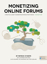Monetizing Online Forums: A Practical Guide to Monetizing Online Forums - The Right Way