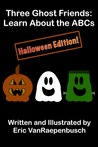 Three Ghost Friends: Learn About the ABCs - Halloween Edition (Book #4)