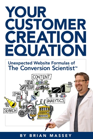Your Customer Creation Equation: Unexpected Website Formulas of The Conversion Scientist