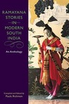 Ramayana Stories in Modern South India Ramayana Stories in Modern South India: An Anthology an Anthology