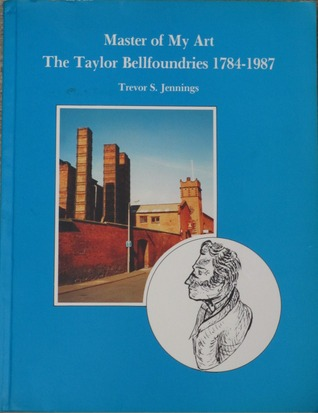 Master Of My Art: The Taylor Bellfoundries 1784 1987