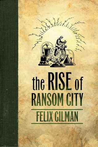 The Rise of Ransom City (The Half-Made World, #2)