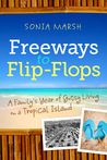 Freeways to Flip-Flops: A Family's Year of Gutsy Living on a Tropical Island