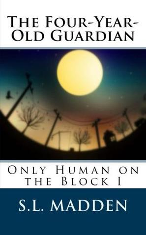 The Four-Year-Old Guardian (Only Human on the Block #1)