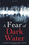 A Fear Of Dark Water (Jan Fabel, #6)