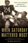 When Saturday Mattered Most: The Last Golden Season of Army Football