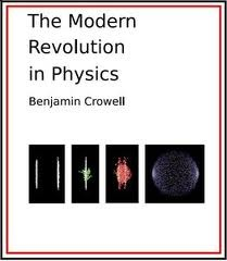 The Modern Revolution In Physics by Benjamin Crowell
