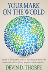 Your Mark on the World: Stories of service that show us how to give more with a purpose without giving up what's most important.