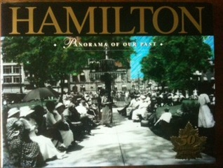 Hamilton: Panorama of Our Past: A Pictorial History of the Hamilton Wentworth Region