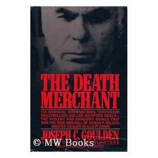 The Death Merchant: The Rise and Fall of Edwin P. Wilson