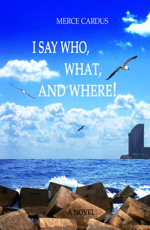 I say Who, What, and Where! by Merce Cardus