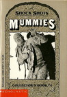 Mummies (Shock Shots Collector's Book # 6)