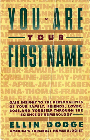 You Are Your First Name: Gain Insight to the Personalities of Your Family, Friends, Lover, Boss, and Yourself Through the Science of Numerology