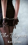 The Voyeur by Kay Jaybee