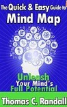 The Quick and Easy Guide to Mind Map: Improve Your Memory, Be More Creative, and Unleash Your Mind's Full Potential