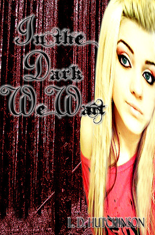 In the Dark We Wait by L.D. Hutchinson