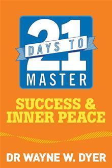 21 Days to Master Success and Inner Peace by Wayne W. Dyer