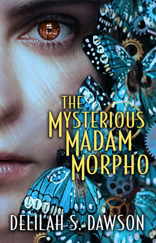 The Mysterious Madam Morpho by Delilah S. Dawson