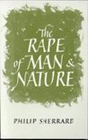 The Rape Of Man And Nature: An Enquiry Into The Origins And Consequences Of Modern Science