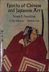 Epochs of Chinese and Japanese Art - An Outline History of East Asiatic Design - Vol. I