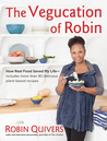 The Vegucation of Robin: How Real Food Saved My Life