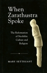 When Zarathustra Spoke: The Reformation Of Neolithic Culture And Religion (Bibliotheca Iranica: Zoroastrian Studies)