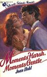 Moments Harsh, Moments Gentle by Joan Hohl