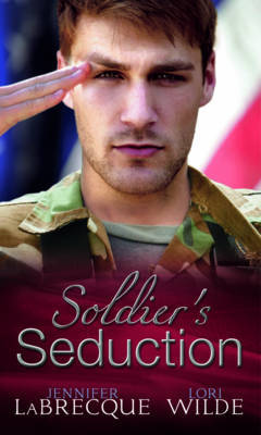 Soldier's Seduction: In the Line of Fire / High Stakes Seduction