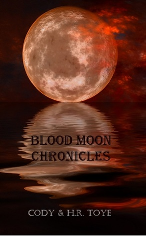 Blood Moon Chronicles by Cody Toye