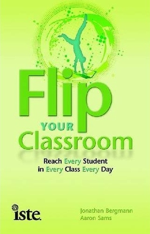 Flip Your Classroom by Aaron Sams