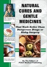 Natural Cures And Gentle Medicines (That Work Better Than Dangerous Drugs Or Risky Surgery)