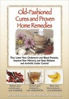 Old Fashioned Cures and Proven Home Remedies That Lower Your Choleterol and Blood Pressure, Improve Your Memory, and Keep Diabetes and Arthritis Under Control