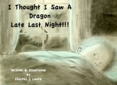 I Thought I Saw A Dragon Late Last Night! by Clayton J. Liotta